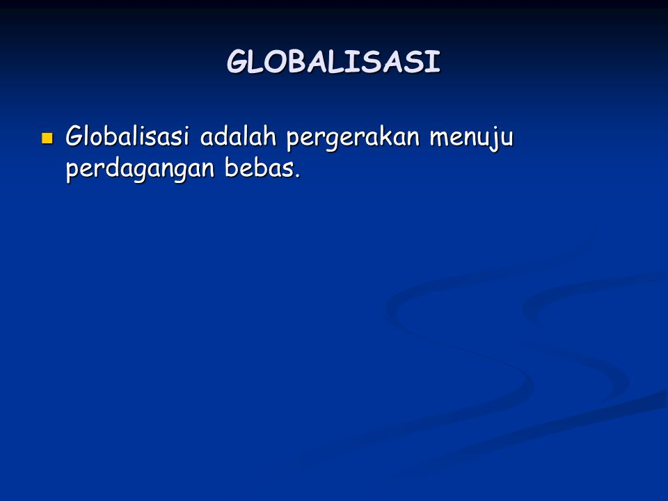 GLOBALISASI Globalisasi adalah pergerakan menuju perdagangan bebas.