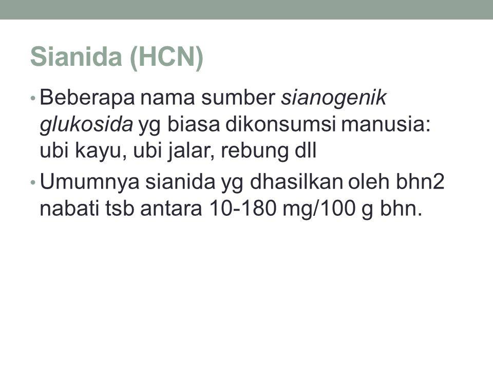 Sianida (HCN) Beberapa nama sumber sianogenik glukosida yg biasa dikonsumsi manusia: ubi kayu, ubi jalar, rebung dll.