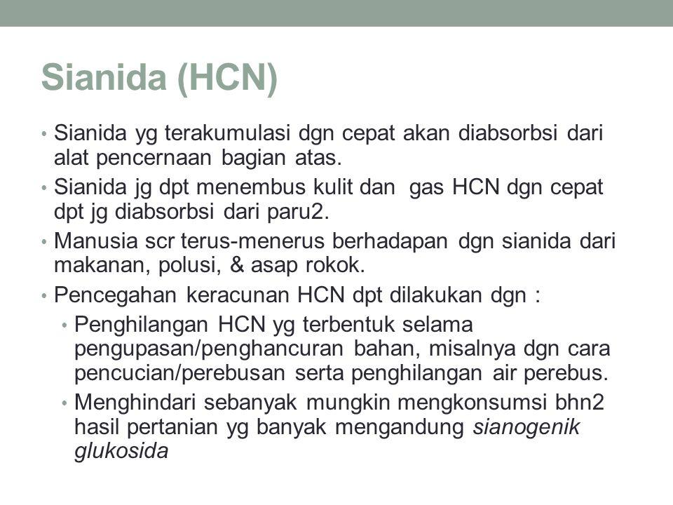 Sianida (HCN) Sianida yg terakumulasi dgn cepat akan diabsorbsi dari alat pencernaan bagian atas.