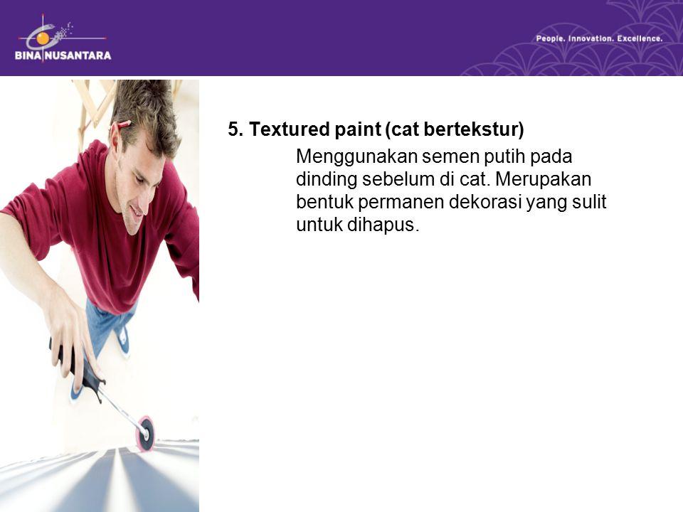 5. Textured paint (cat bertekstur) Menggunakan semen putih pada permukaan dinding sebelum di cat.