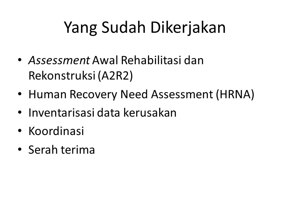 Yang Sudah Dikerjakan Assessment Awal Rehabilitasi dan Rekonstruksi (A2R2) Human Recovery Need Assessment (HRNA)