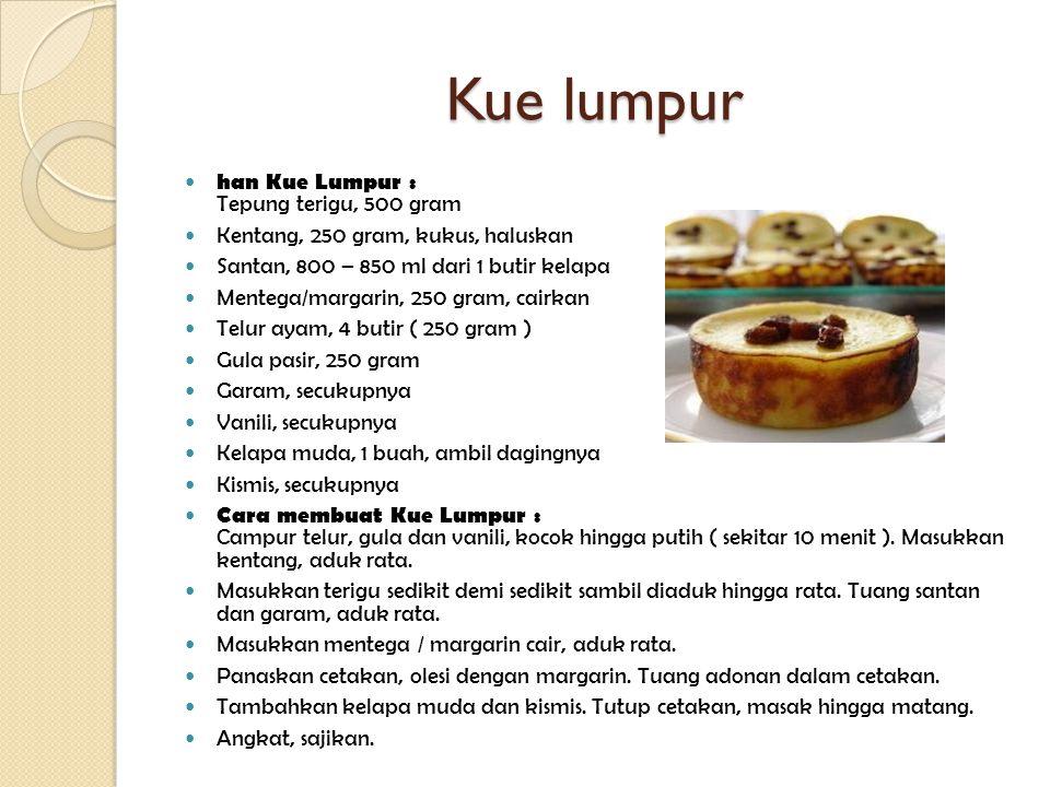 Kue lumpur han Kue Lumpur : Tepung terigu, 500 gram