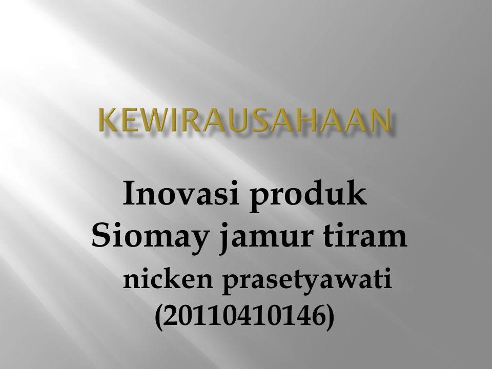 Inovasi produk Siomay jamur tiram nicken prasetyawati (20110410146)