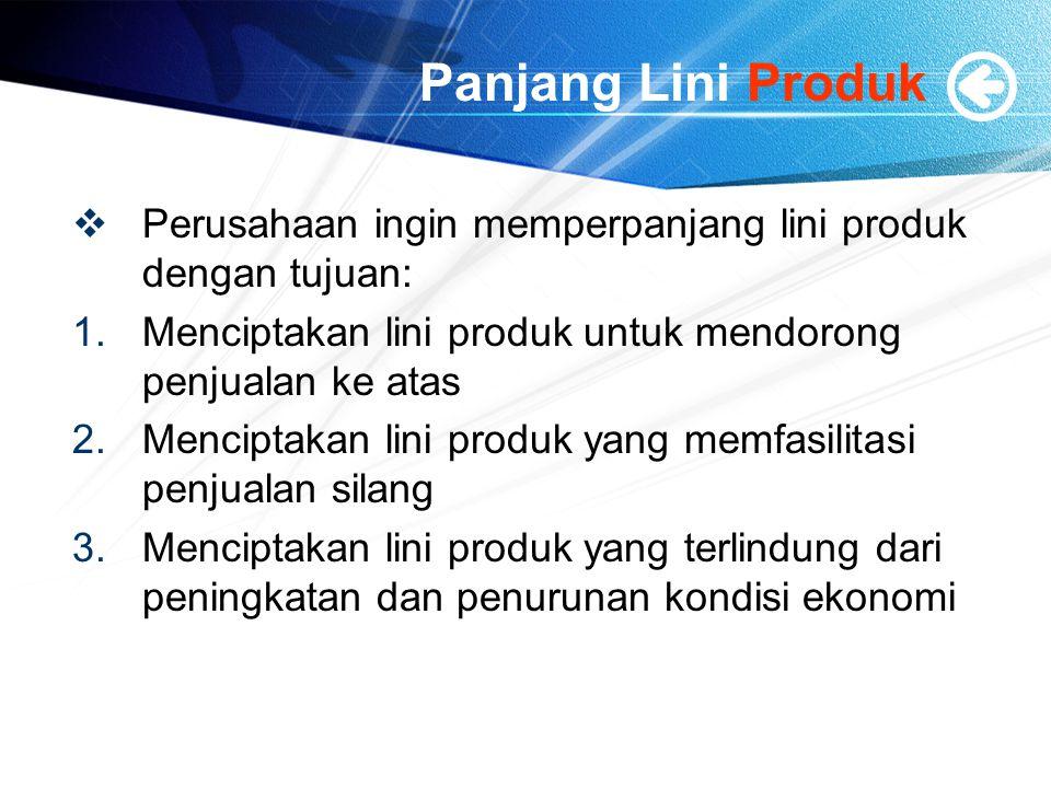 Panjang Lini Produk Perusahaan ingin memperpanjang lini produk dengan tujuan: Menciptakan lini produk untuk mendorong penjualan ke atas.