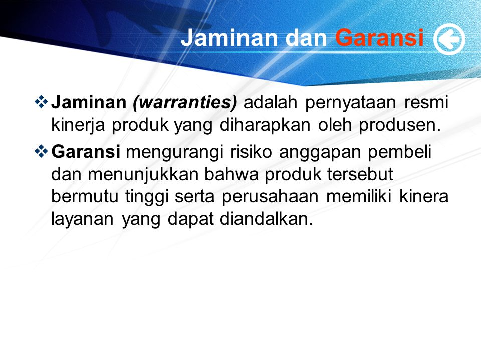 Jaminan dan Garansi Jaminan (warranties) adalah pernyataan resmi kinerja produk yang diharapkan oleh produsen.