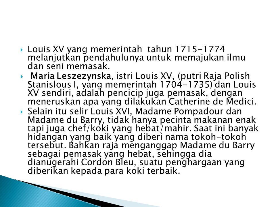 Louis XV yang memerintah tahun 1715-1774 melanjutkan pendahulunya untuk memajukan ilmu dan seni memasak.