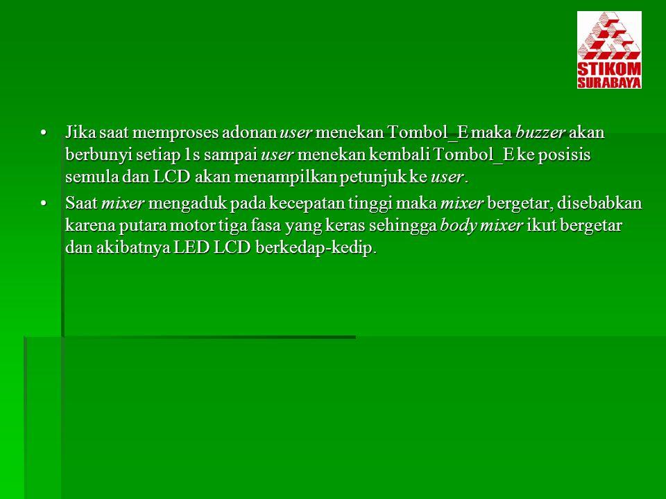 Jika saat memproses adonan user menekan Tombol_E maka buzzer akan berbunyi setiap 1s sampai user menekan kembali Tombol_E ke posisis semula dan LCD akan menampilkan petunjuk ke user.