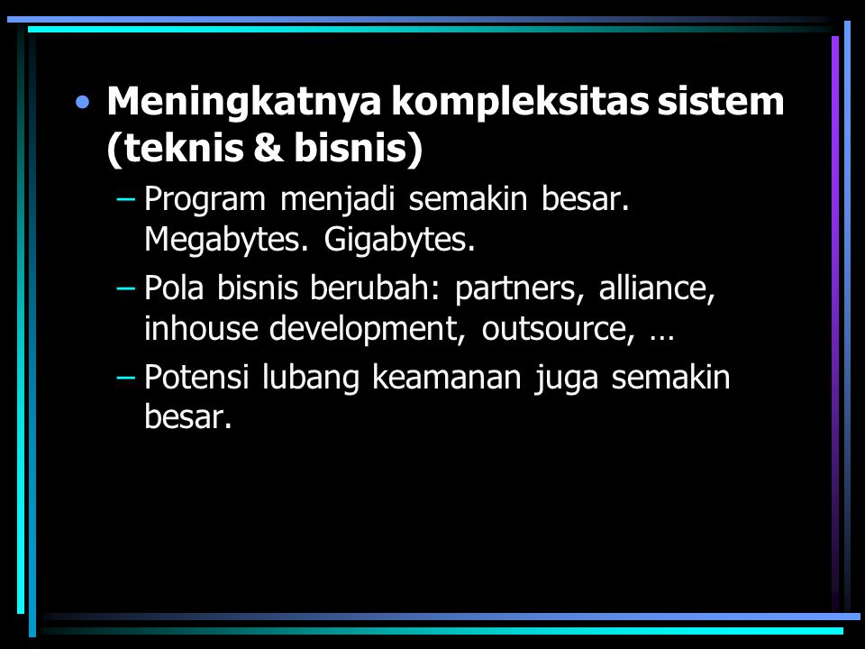 Meningkatnya kompleksitas sistem (teknis & bisnis)