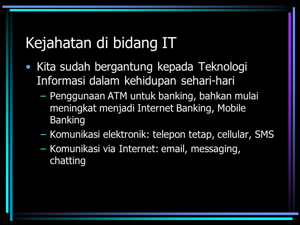 Kejahatan di bidang IT Kita sudah bergantung kepada Teknologi Informasi dalam kehidupan sehari-hari.