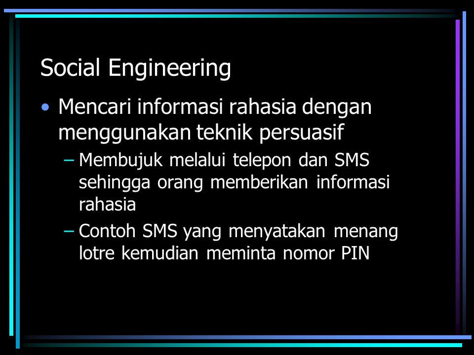 Social Engineering Mencari informasi rahasia dengan menggunakan teknik persuasif.