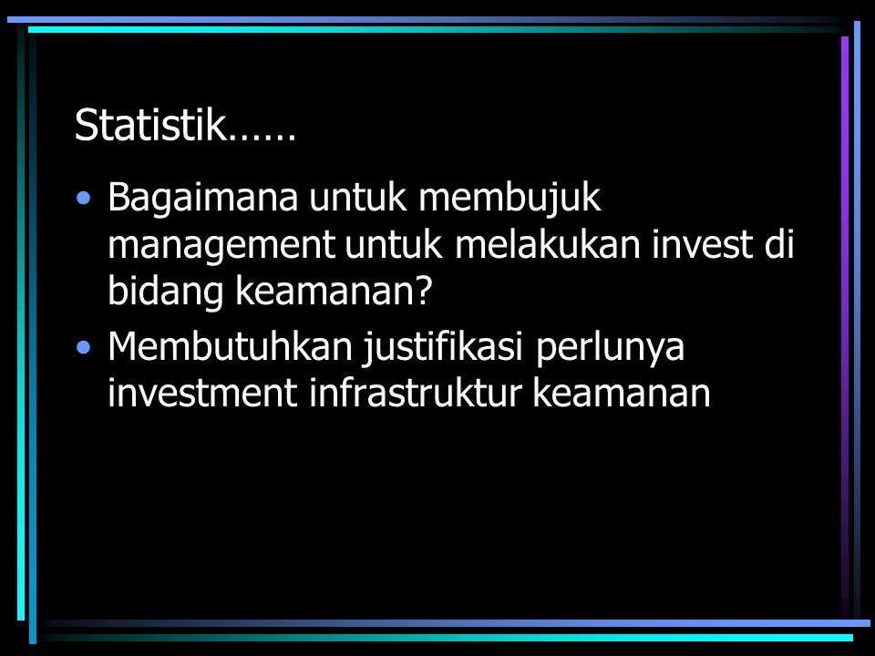 Statistik…… Bagaimana untuk membujuk management untuk melakukan invest di bidang keamanan