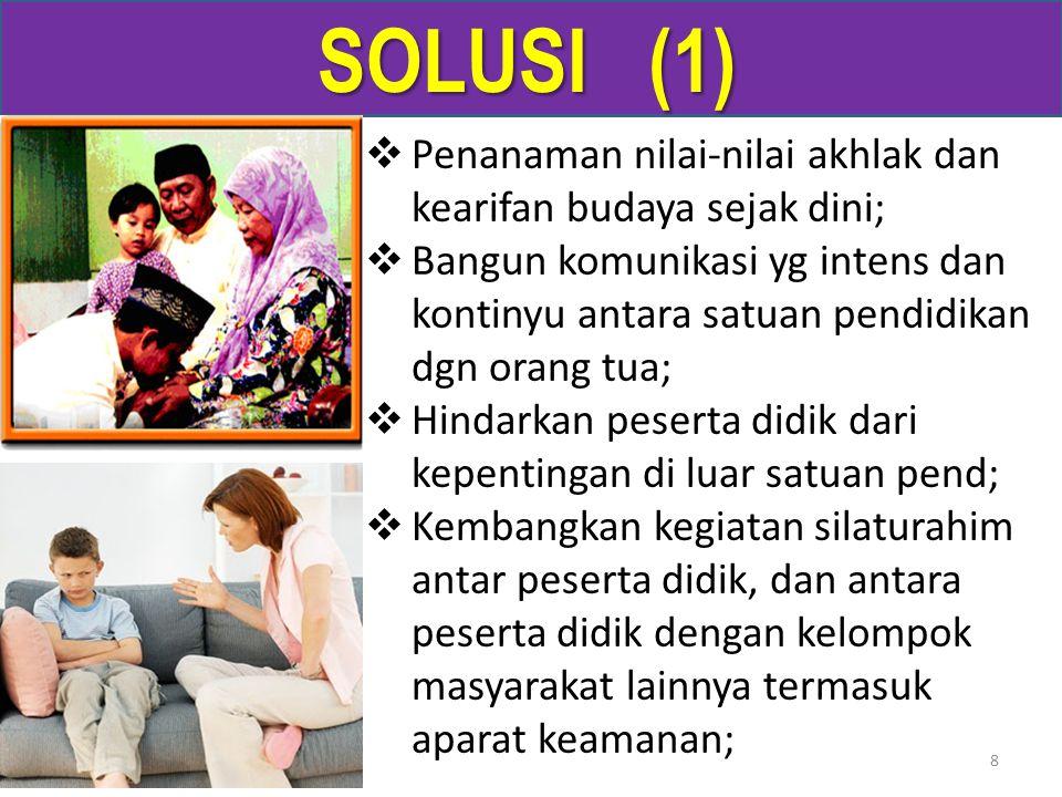 SOLUSI (1) Penanaman nilai-nilai akhlak dan kearifan budaya sejak dini;