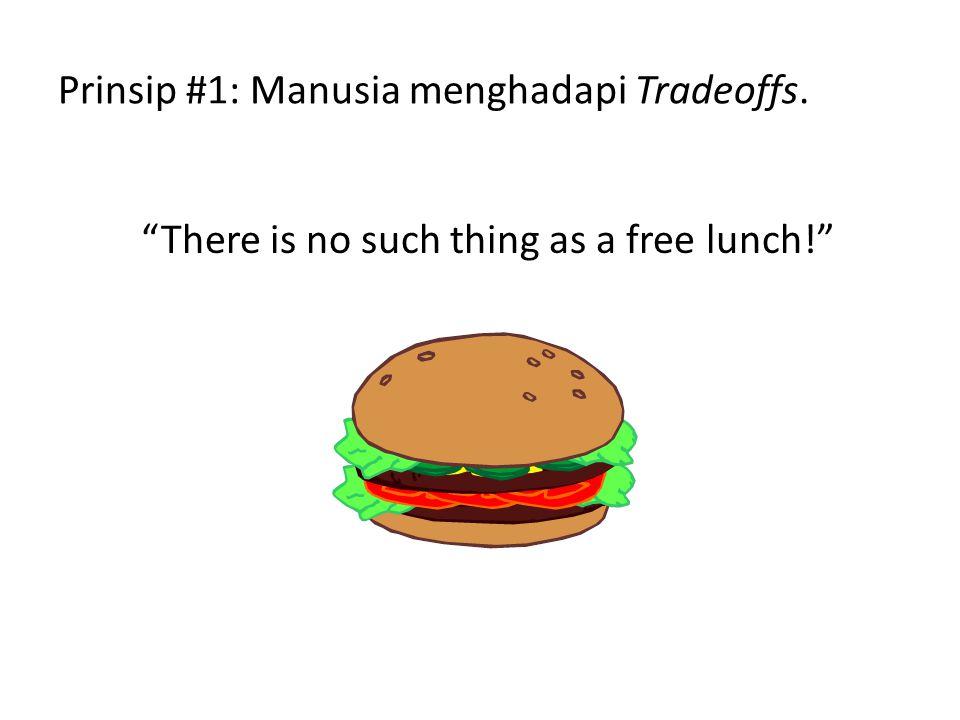 Prinsip #1: Manusia menghadapi Tradeoffs.
