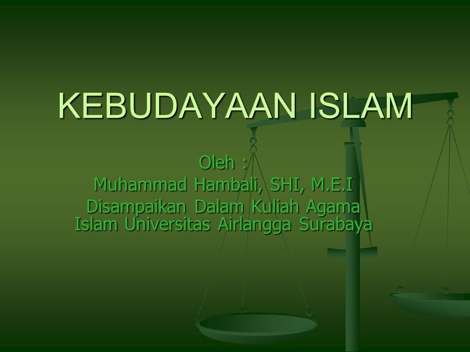 KEBUDAYAAN ISLAM Oleh : Muhammad Hambali, SHI, M.E.I