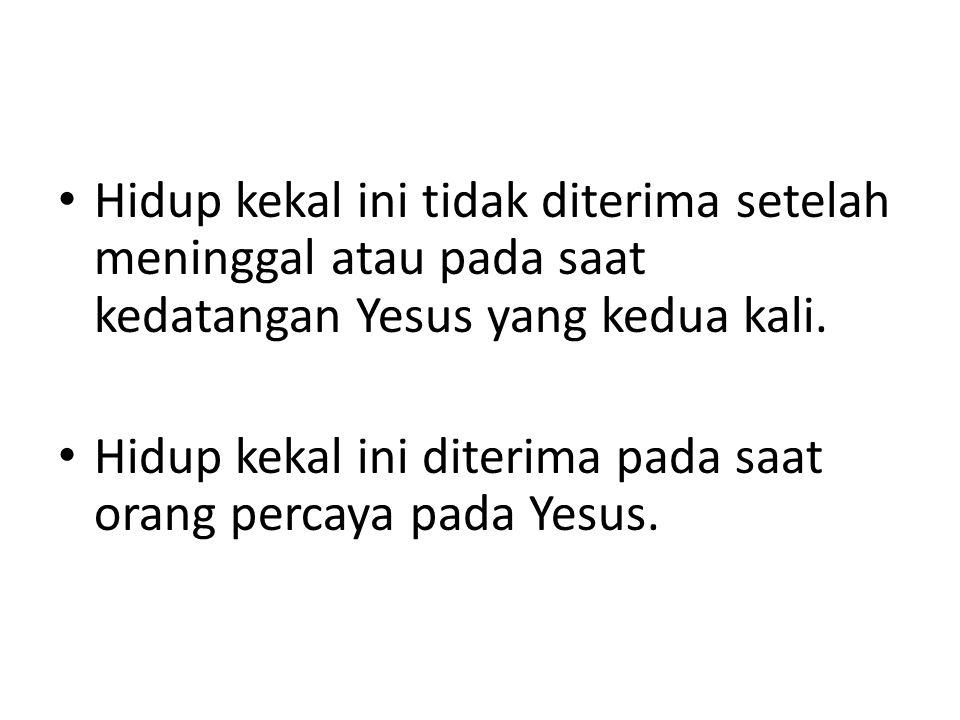 Hidup kekal ini tidak diterima setelah meninggal atau pada saat kedatangan Yesus yang kedua kali.