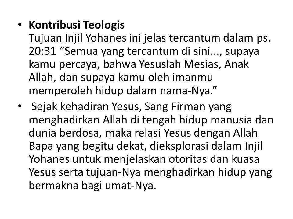 Kontribusi Teologis Tujuan Injil Yohanes ini jelas tercantum dalam ps