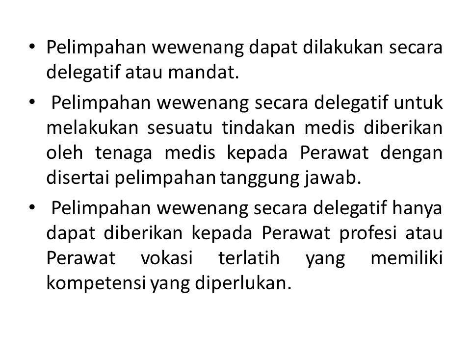 Pelimpahan wewenang dapat dilakukan secara delegatif atau mandat.