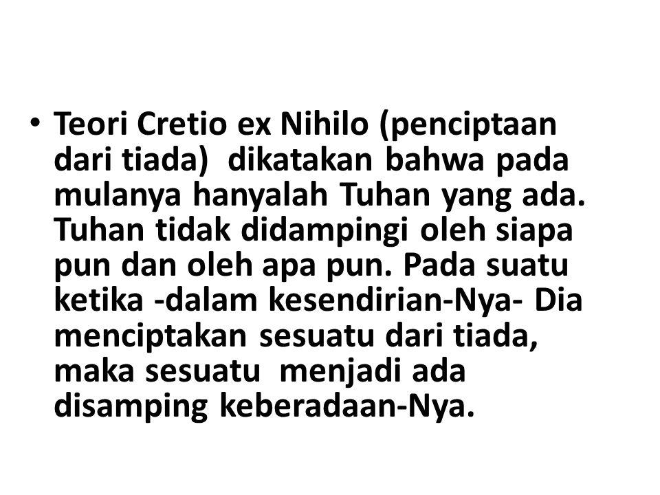Teori Cretio ex Nihilo (penciptaan dari tiada) dikatakan bahwa pada mulanya hanyalah Tuhan yang ada.