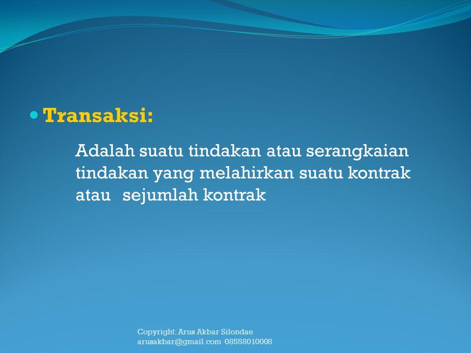 Transaksi: Adalah suatu tindakan atau serangkaian tindakan yang melahirkan suatu kontrak atau sejumlah kontrak.