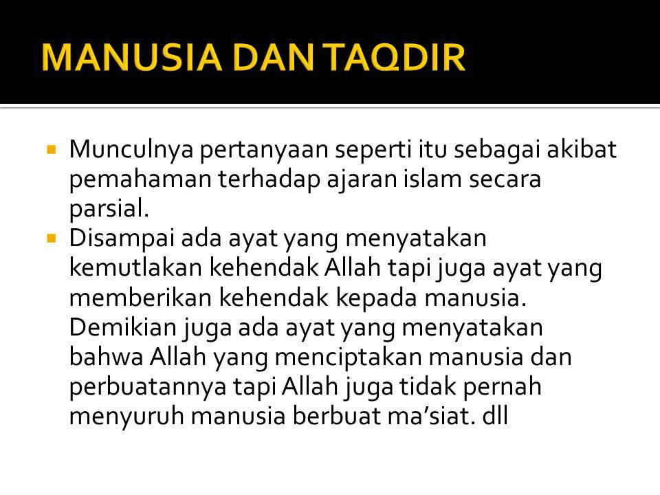 MANUSIA DAN TAQDIR Munculnya pertanyaan seperti itu sebagai akibat pemahaman terhadap ajaran islam secara parsial.