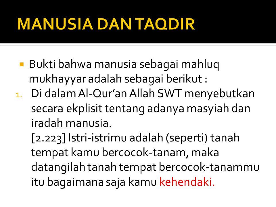 MANUSIA DAN TAQDIR Bukti bahwa manusia sebagai mahluq mukhayyar adalah sebagai berikut :