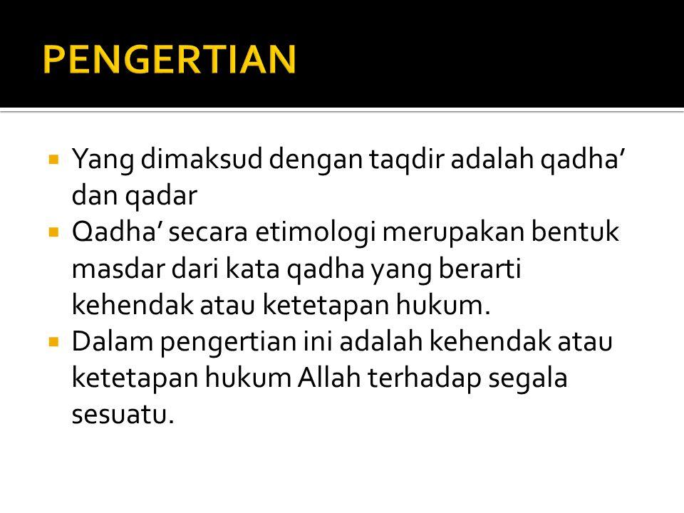 PENGERTIAN Yang dimaksud dengan taqdir adalah qadha' dan qadar