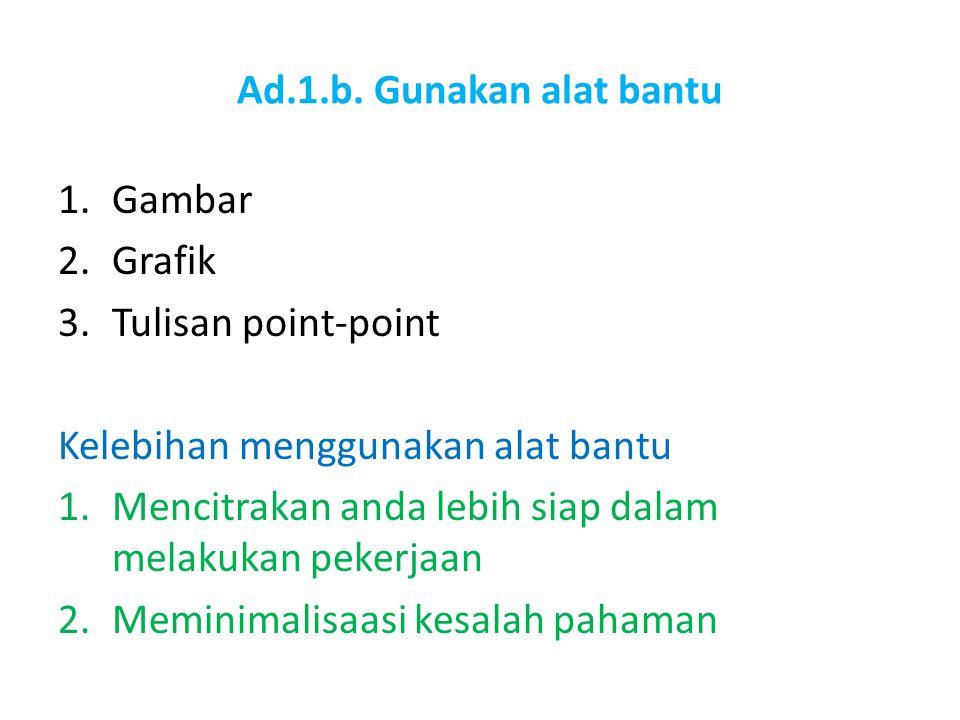 Ad.1.b. Gunakan alat bantu Gambar. Grafik. Tulisan point-point. Kelebihan menggunakan alat bantu.