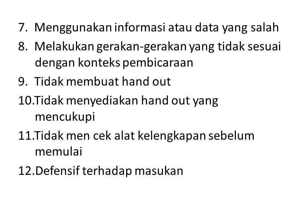 7. Menggunakan informasi atau data yang salah 8