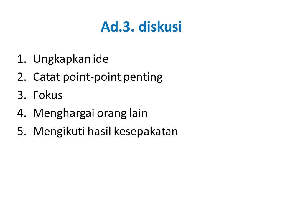Ad.3. diskusi Ungkapkan ide Catat point-point penting Fokus