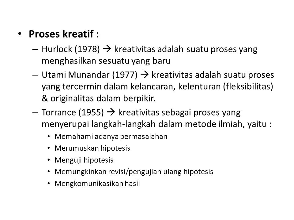 Proses kreatif : Hurlock (1978)  kreativitas adalah suatu proses yang menghasilkan sesuatu yang baru.