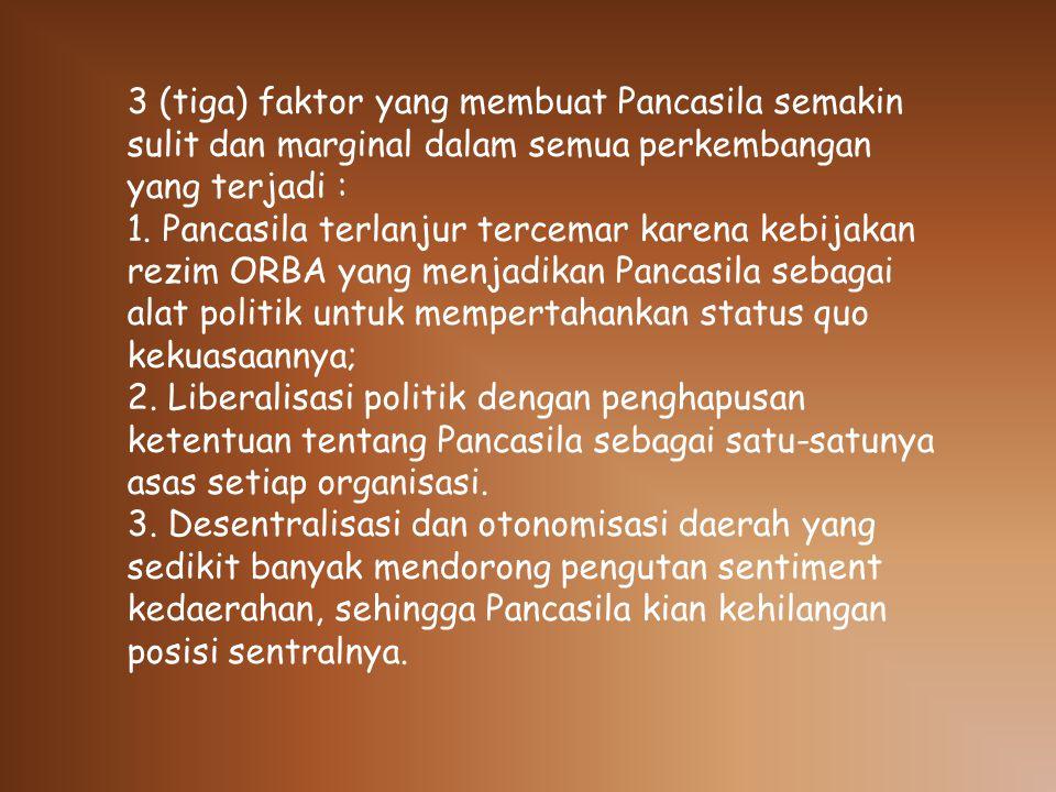 3 (tiga) faktor yang membuat Pancasila semakin sulit dan marginal dalam semua perkembangan yang terjadi :