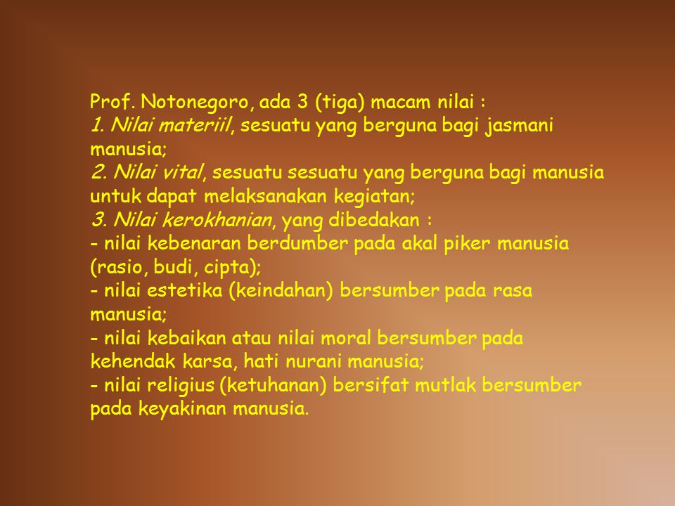 Prof. Notonegoro, ada 3 (tiga) macam nilai :