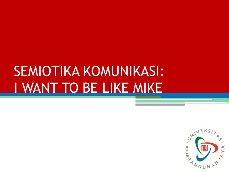 SEMIOTIKA KOMUNIKASI: I WANT TO BE LIKE MIKE