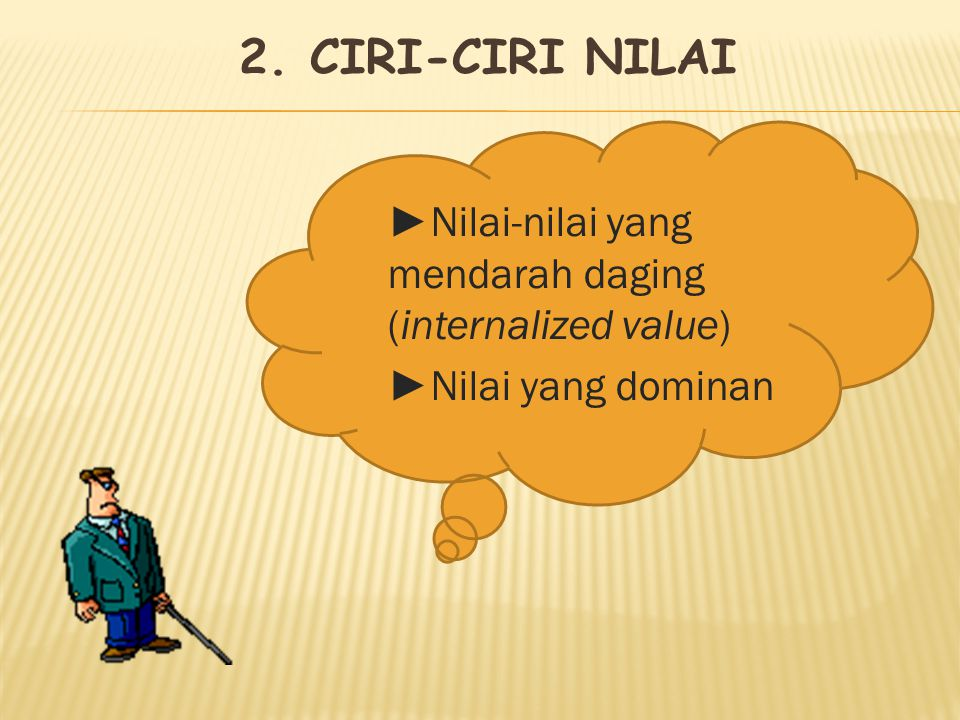 2. CIRI-CIRI NILAI ►Nilai-nilai yang mendarah daging (internalized value) ►Nilai yang dominan