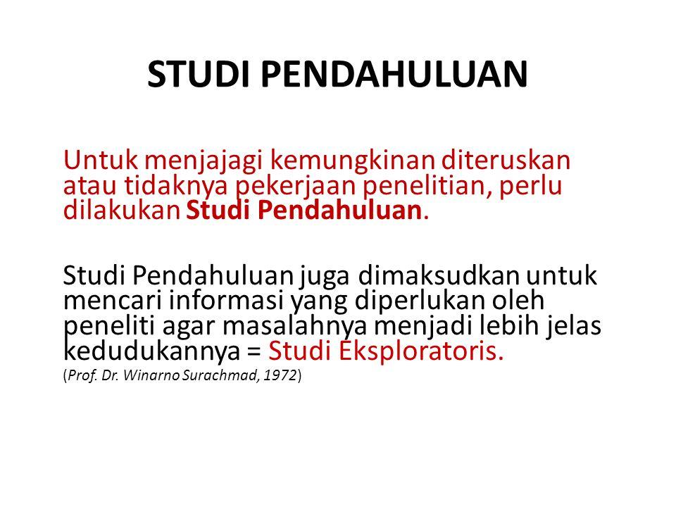 STUDI PENDAHULUAN Untuk menjajagi kemungkinan diteruskan atau tidaknya pekerjaan penelitian, perlu dilakukan Studi Pendahuluan.