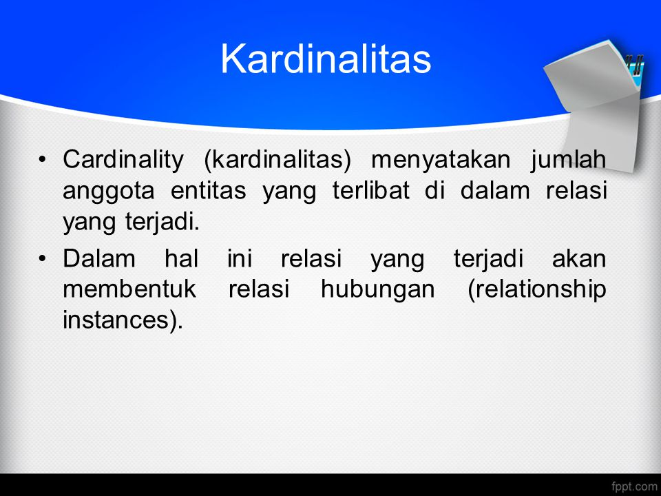 Kardinalitas Cardinality (kardinalitas) menyatakan jumlah anggota entitas yang terlibat di dalam relasi yang terjadi.