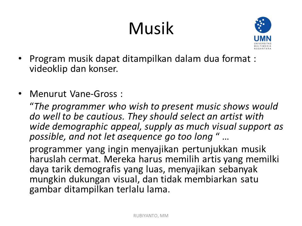 Musik Program musik dapat ditampilkan dalam dua format : videoklip dan konser. Menurut Vane-Gross :
