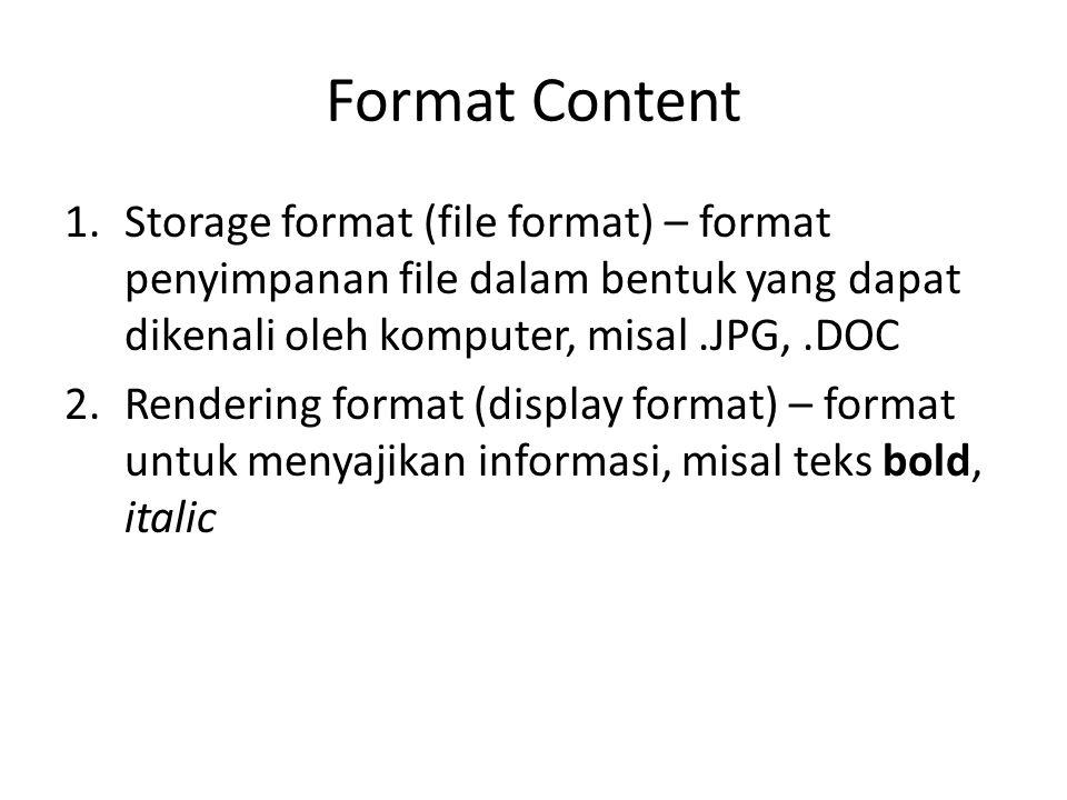 Format Content Storage format (file format) – format penyimpanan file dalam bentuk yang dapat dikenali oleh komputer, misal .JPG, .DOC.