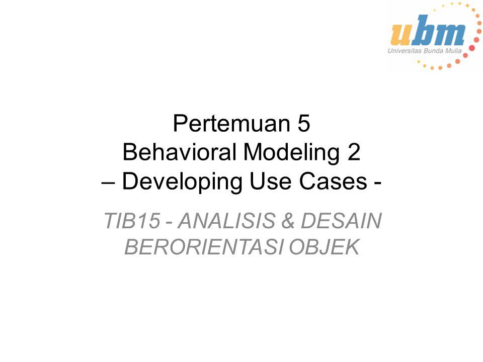 Pertemuan 5 Behavioral Modeling 2 – Developing Use Cases -
