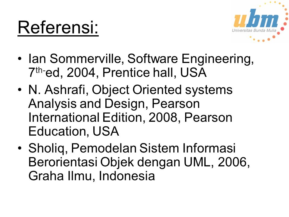 Referensi: Ian Sommerville, Software Engineering, 7th-ed, 2004, Prentice hall, USA.