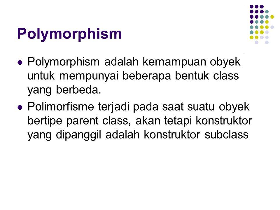 Polymorphism Polymorphism adalah kemampuan obyek untuk mempunyai beberapa bentuk class yang berbeda.