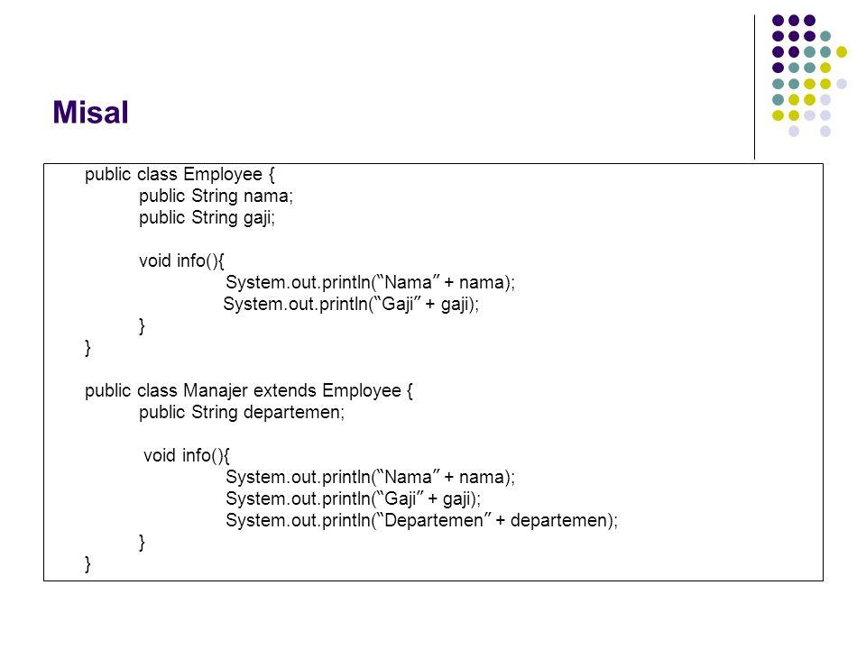 Misal public class Employee { public String nama; public String gaji;