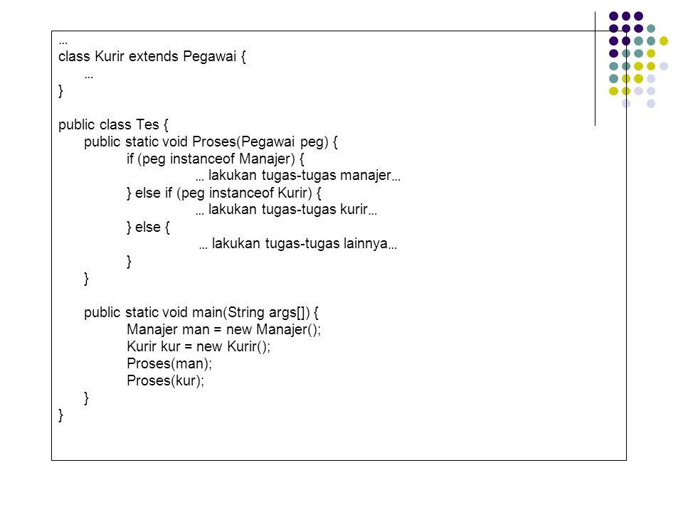 … class Kurir extends Pegawai { } public class Tes { public static void Proses(Pegawai peg) { if (peg instanceof Manajer) {