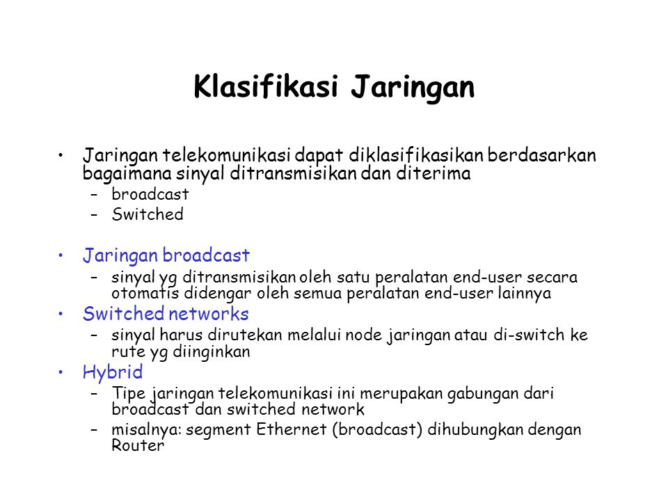 Klasifikasi Jaringan Jaringan telekomunikasi dapat diklasifikasikan berdasarkan bagaimana sinyal ditransmisikan dan diterima.