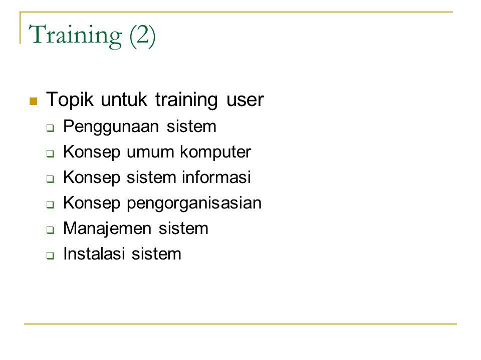 Training (2) Topik untuk training user Penggunaan sistem