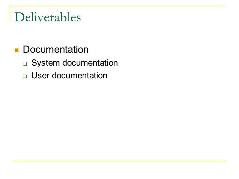 Deliverables Documentation System documentation User documentation