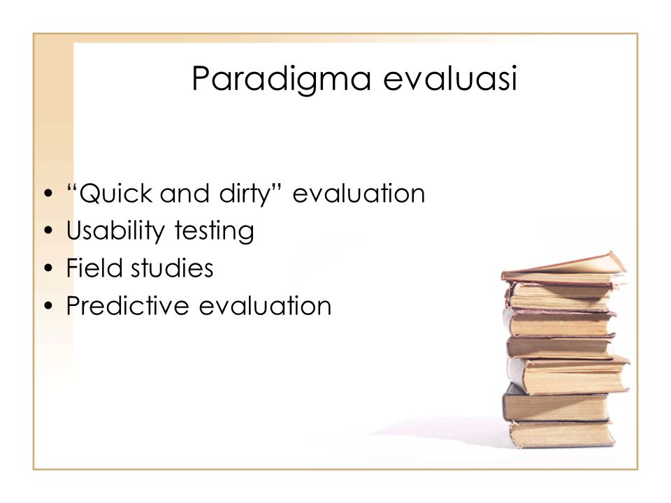 Paradigma evaluasi Quick and dirty evaluation Usability testing