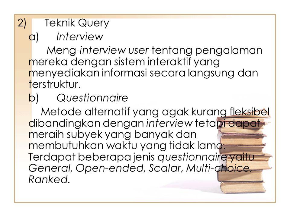 2) Teknik Query a) Interview Meng-interview user tentang pengalaman mereka dengan sistem interaktif yang menyediakan informasi secara langsung dan terstruktur.