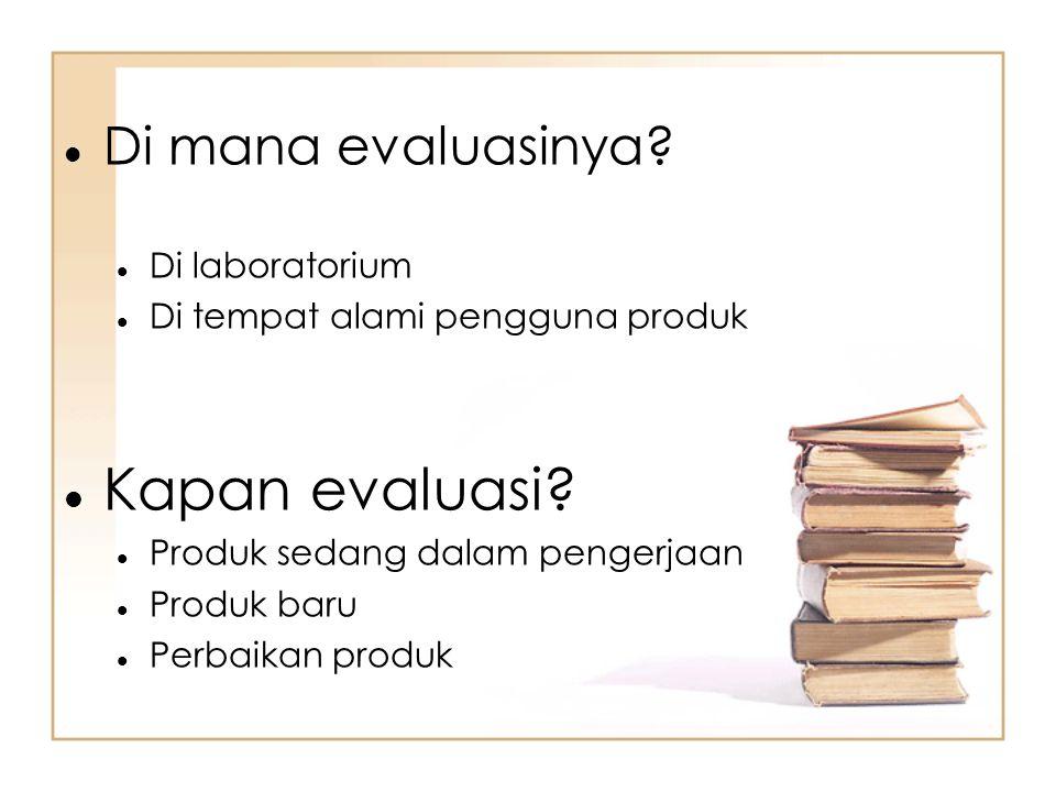 Kapan evaluasi Di mana evaluasinya Di laboratorium