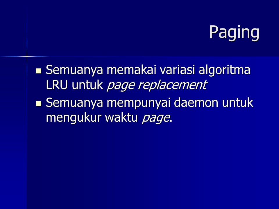 Paging Semuanya memakai variasi algoritma LRU untuk page replacement